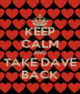 KEEP CALM AND TAKE DAVE BACK - Personalised Poster A4 size