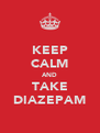 KEEP CALM AND TAKE DIAZEPAM - Personalised Poster A4 size