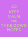 KEEP CALM AND TAKE DOWN NOTES - Personalised Poster A4 size