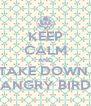 KEEP CALM AND TAKE DOWN  THE TALK PAGE ON ANGRY BIRDS ANIMATION WIKI!! - Personalised Poster A4 size