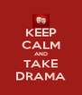 KEEP CALM AND TAKE DRAMA - Personalised Poster A4 size