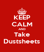 KEEP CALM AND Take Dustsheets - Personalised Poster A4 size