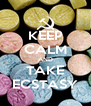 KEEP CALM AND TAKE ECSTASY - Personalised Poster A4 size