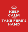 KEEP CALM AND TAKE FERB'S HAND - Personalised Poster A4 size