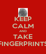 KEEP CALM AND TAKE FINGERPRINTS - Personalised Poster A4 size