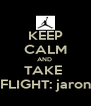 KEEP CALM AND  TAKE  FLIGHT: jaron - Personalised Poster A4 size