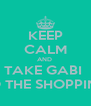 KEEP CALM AND  TAKE GABI  TO THE SHOPPING - Personalised Poster A4 size