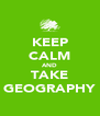 KEEP CALM AND TAKE GEOGRAPHY - Personalised Poster A4 size