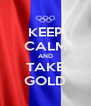 KEEP CALM AND TAKE GOLD - Personalised Poster A4 size