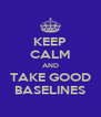 KEEP CALM AND TAKE GOOD BASELINES - Personalised Poster A4 size