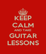 KEEP CALM AND TAKE GUITAR LESSONS - Personalised Poster A4 size
