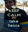 KEEP CALM AND take hassa - Personalised Poster A4 size