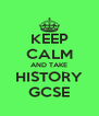 KEEP CALM AND TAKE HISTORY GCSE - Personalised Poster A4 size