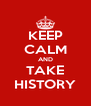 KEEP CALM AND TAKE HISTORY - Personalised Poster A4 size