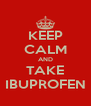 KEEP CALM AND TAKE IBUPROFEN - Personalised Poster A4 size
