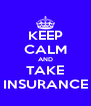 KEEP CALM AND TAKE INSURANCE - Personalised Poster A4 size