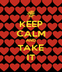 KEEP CALM AND TAKE IT - Personalised Poster A4 size