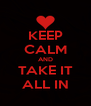 KEEP CALM AND TAKE IT ALL IN - Personalised Poster A4 size