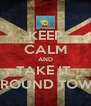 KEEP CALM AND TAKE IT  AROUND TOWN - Personalised Poster A4 size
