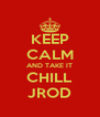 KEEP CALM AND TAKE IT CHILL JROD - Personalised Poster A4 size