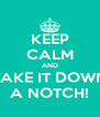 KEEP CALM AND TAKE IT DOWN A NOTCH! - Personalised Poster A4 size