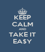 KEEP CALM AND TAKE IT EA$Y - Personalised Poster A4 size