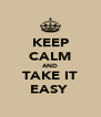 KEEP CALM AND TAKE IT ☼ EASY ❤  - Personalised Poster A4 size