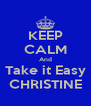 KEEP CALM And Take it Easy CHRISTINE - Personalised Poster A4 size