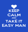 KEEP CALM AND TAKE IT EASY MAN - Personalised Poster A4 size