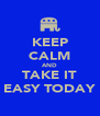 KEEP CALM AND TAKE IT EASY TODAY - Personalised Poster A4 size