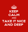 KEEP CALM AND TAKE IT NICE AND DEEP - Personalised Poster A4 size