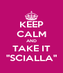 """KEEP CALM AND TAKE IT """"SCIALLA"""" - Personalised Poster A4 size"""