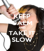 KEEP CALM AND TAKE IT SLOW - Personalised Poster A4 size