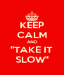 "KEEP CALM AND ""TAKE IT SLOW"" - Personalised Poster A4 size"