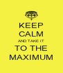 KEEP CALM AND TAKE IT TO THE MAXIMUM - Personalised Poster A4 size
