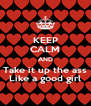KEEP CALM AND Take it up the ass Like a good girl - Personalised Poster A4 size