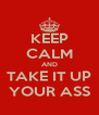 KEEP CALM AND TAKE IT UP YOUR ASS - Personalised Poster A4 size