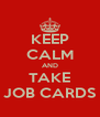 KEEP CALM AND TAKE JOB CARDS - Personalised Poster A4 size