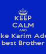 KEEP CALM AND Take Karim Adel  As best Brother <3 - Personalised Poster A4 size
