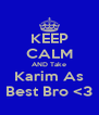 KEEP CALM AND Take Karim As Best Bro <3 - Personalised Poster A4 size