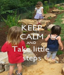 KEEP CALM AND Take little  steps - Personalised Poster A4 size