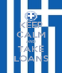 KEEP CALM AND TAKE LOANS - Personalised Poster A4 size