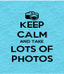 KEEP CALM AND TAKE LOTS OF PHOTOS - Personalised Poster A4 size