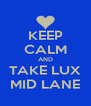 KEEP CALM AND TAKE LUX MID LANE - Personalised Poster A4 size