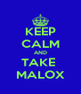 KEEP CALM AND TAKE  MALOX - Personalised Poster A4 size