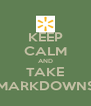 KEEP CALM AND TAKE MARKDOWNS - Personalised Poster A4 size