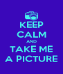 KEEP CALM AND TAKE ME A PICTURE - Personalised Poster A4 size
