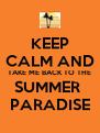 KEEP CALM AND TAKE ME BACK TO THE SUMMER  PARADISE - Personalised Poster A4 size