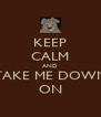 KEEP CALM AND TAKE ME DOWN ON - Personalised Poster A4 size