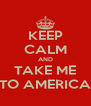 KEEP CALM AND TAKE ME TO AMERICA - Personalised Poster A4 size